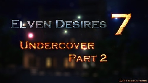 X3Z – Elven Desires 7 – Undercover Part 2
